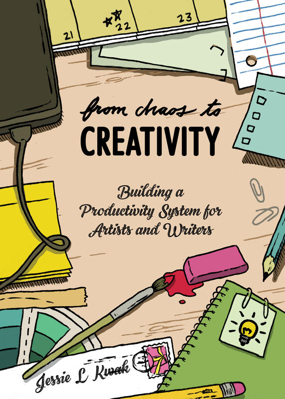 From Chaos to Creativity: Building a Productivity System for Artists and Writers by Jessie Kwak